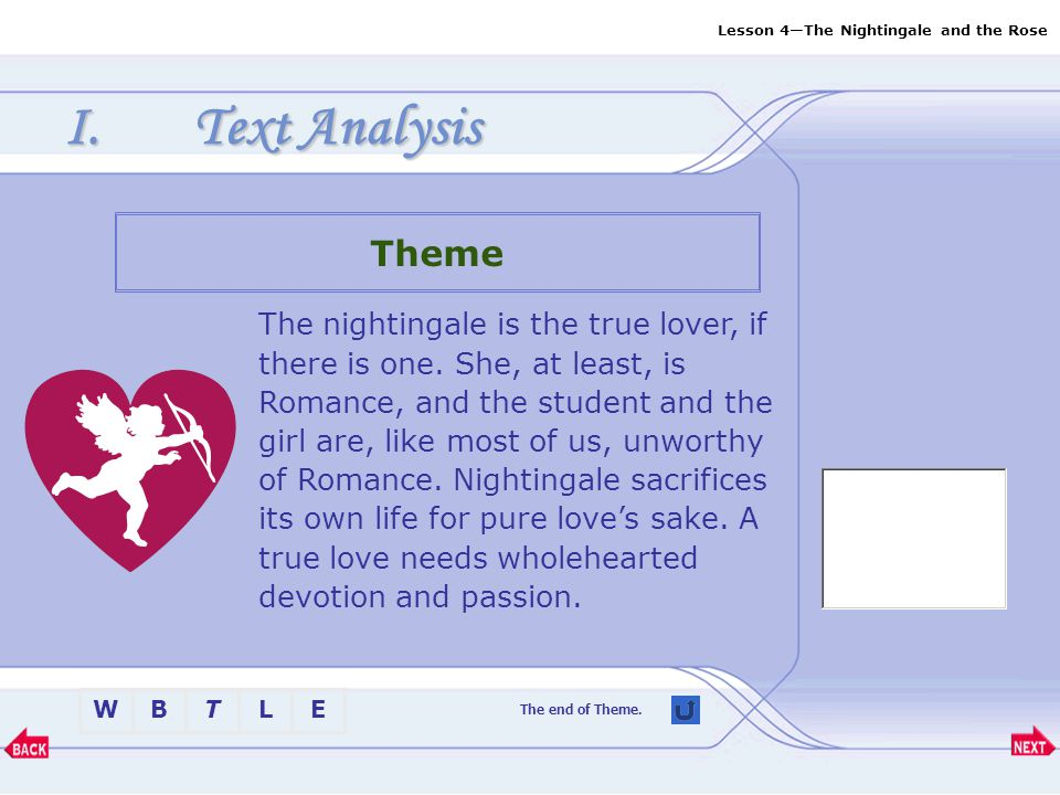 Lesson 4—The Nightingale and the Rose BTLEW I.Text Analysis The nightingale is the true lover, if there is one.