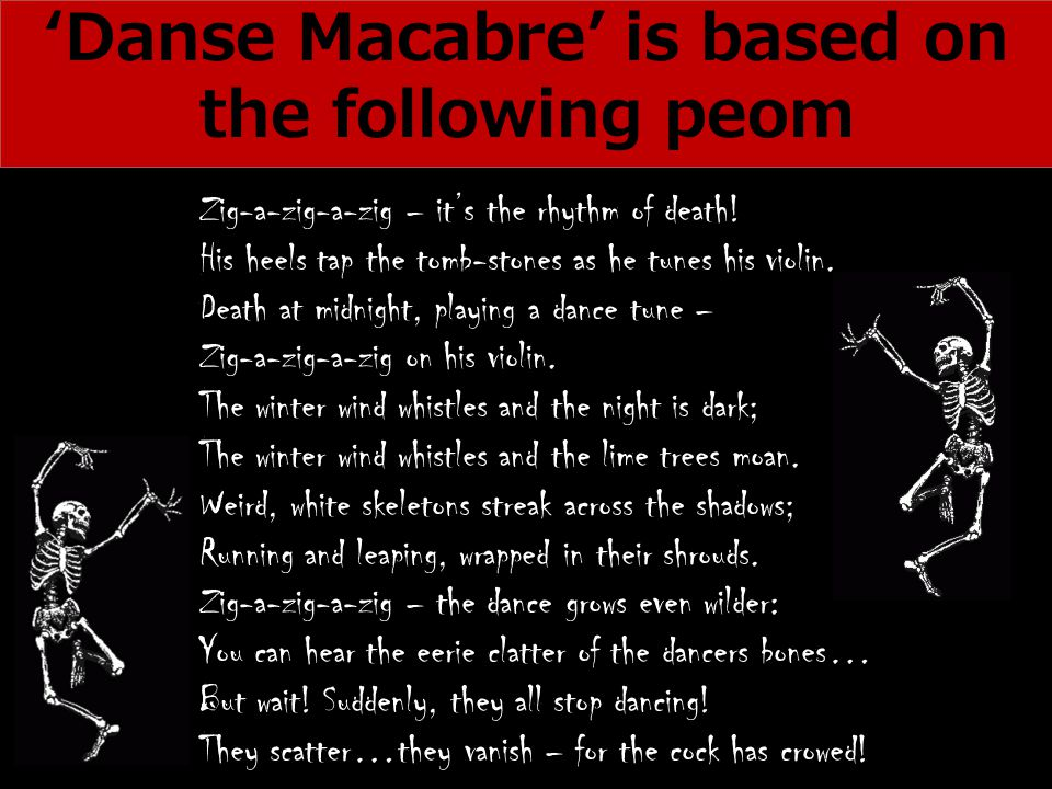 'Danse Macabre' is based on the following peom Zig-a-zig-a-zig – it's the rhythm of death.
