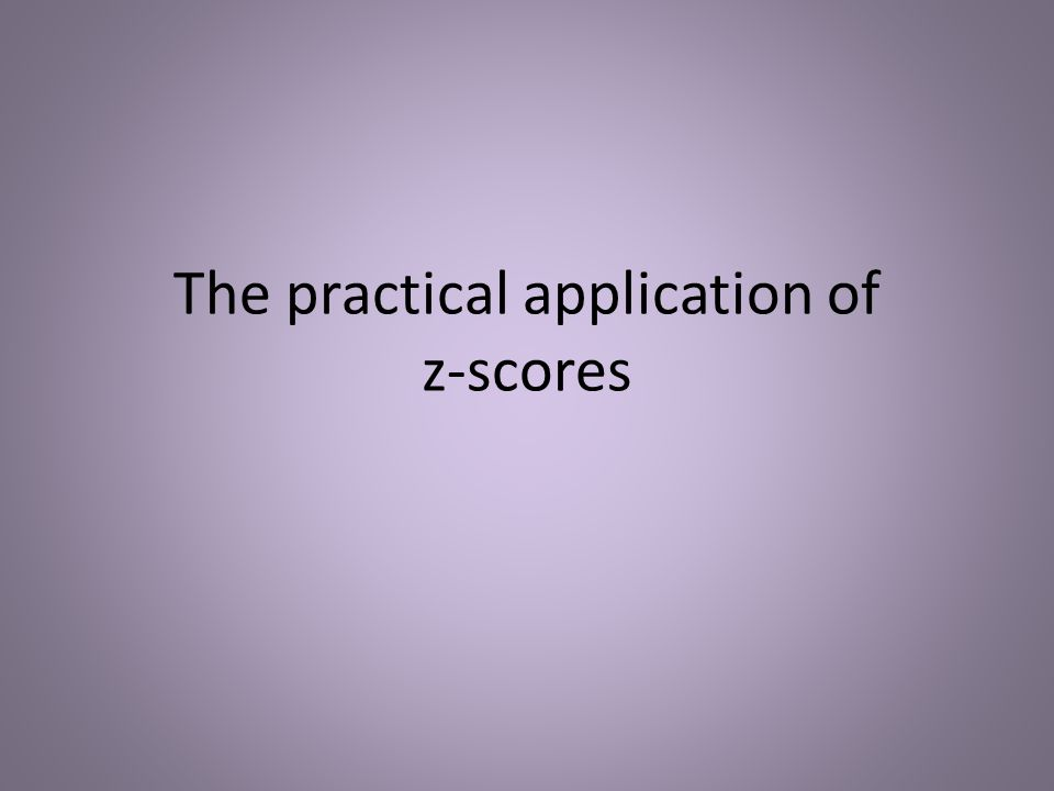 The practical application of z-scores