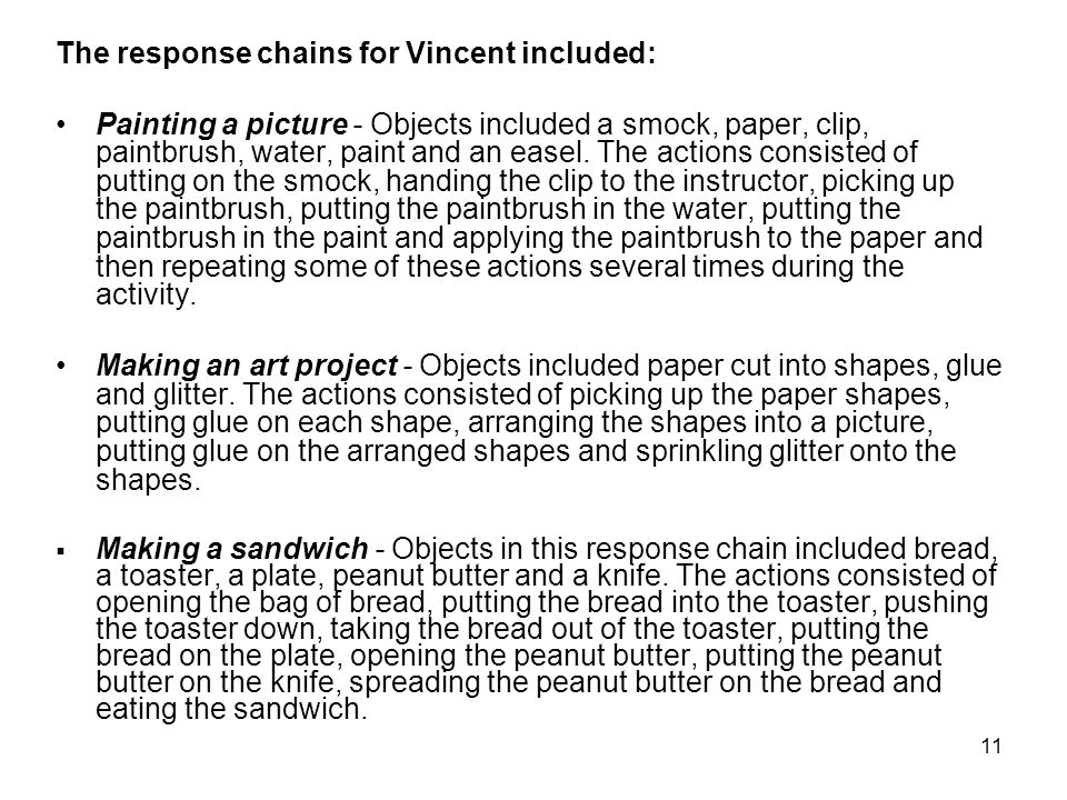 11 The response chains for Vincent included: Painting a picture - Objects included a smock, paper, clip, paintbrush, water, paint and an easel.