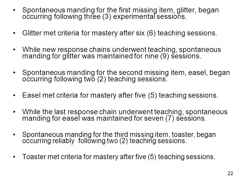 22 Spontaneous manding for the first missing item, glitter, began occurring following three (3) experimental sessions.
