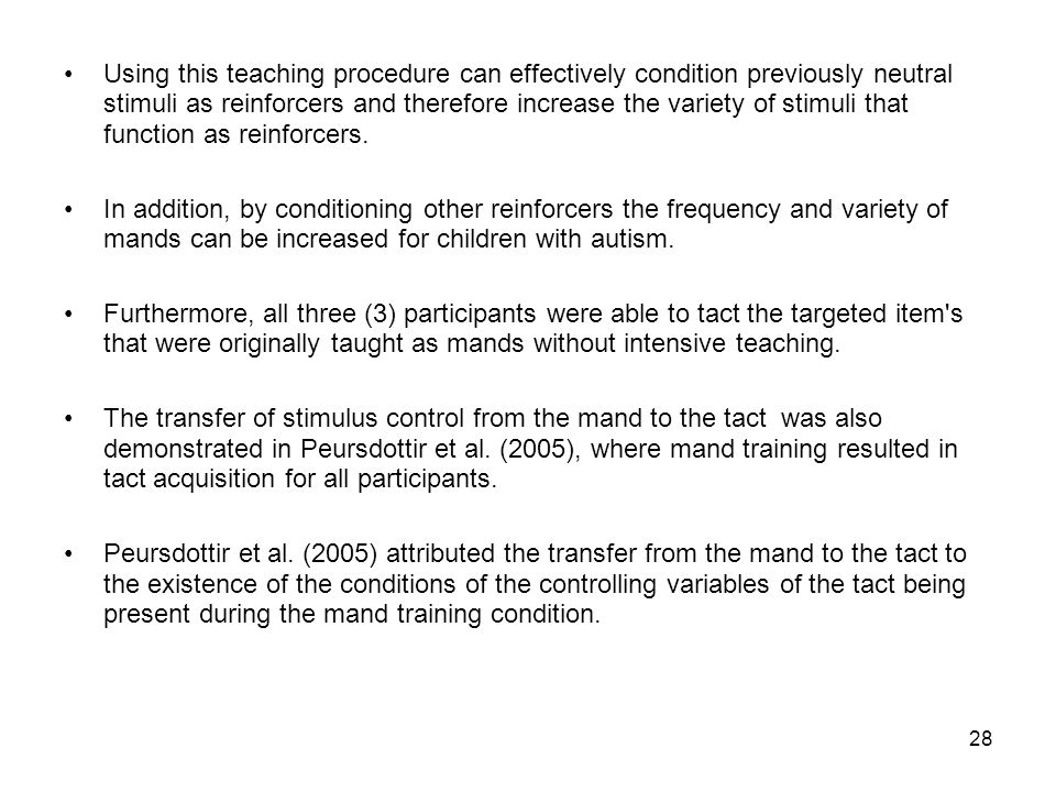 28 Using this teaching procedure can effectively condition previously neutral stimuli as reinforcers and therefore increase the variety of stimuli that function as reinforcers.
