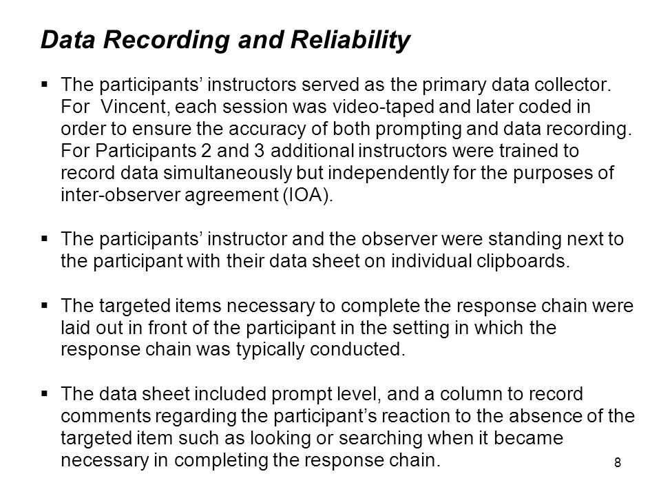8 Data Recording and Reliability  The participants' instructors served as the primary data collector.