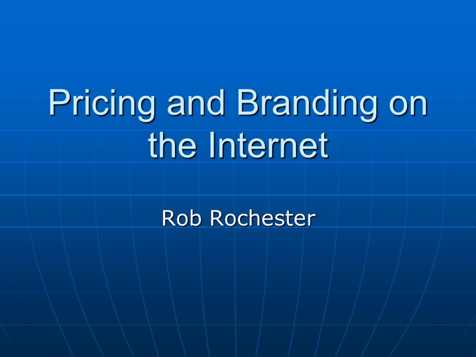 Pricing and Branding on the Internet Rob Rochester