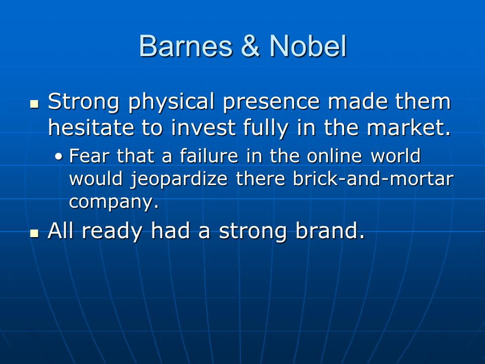 Barnes & Nobel Strong physical presence made them hesitate to invest fully in the market.