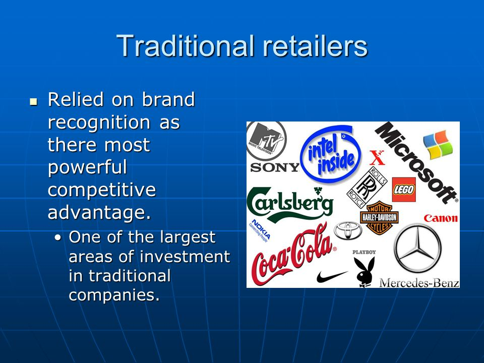 Traditional retailers Relied on brand recognition as there most powerful competitive advantage.
