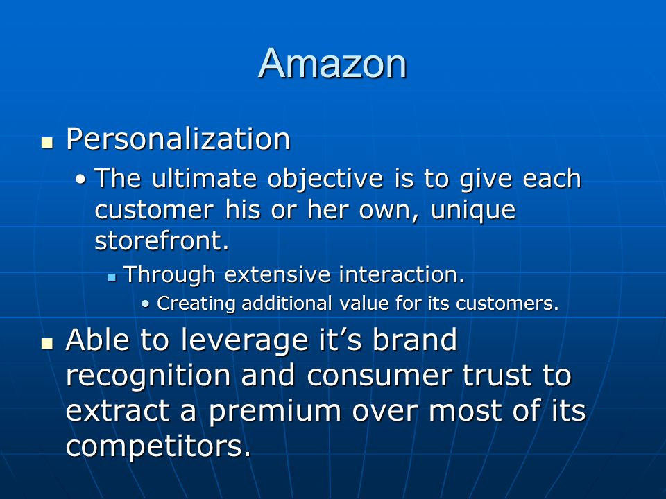 Amazon Personalization Personalization The ultimate objective is to give each customer his or her own, unique storefront.The ultimate objective is to give each customer his or her own, unique storefront.
