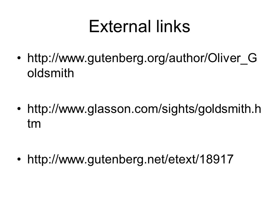External links http://www.gutenberg.org/author/Oliver_G oldsmith http://www.glasson.com/sights/goldsmith.h tm http://www.gutenberg.net/etext/18917