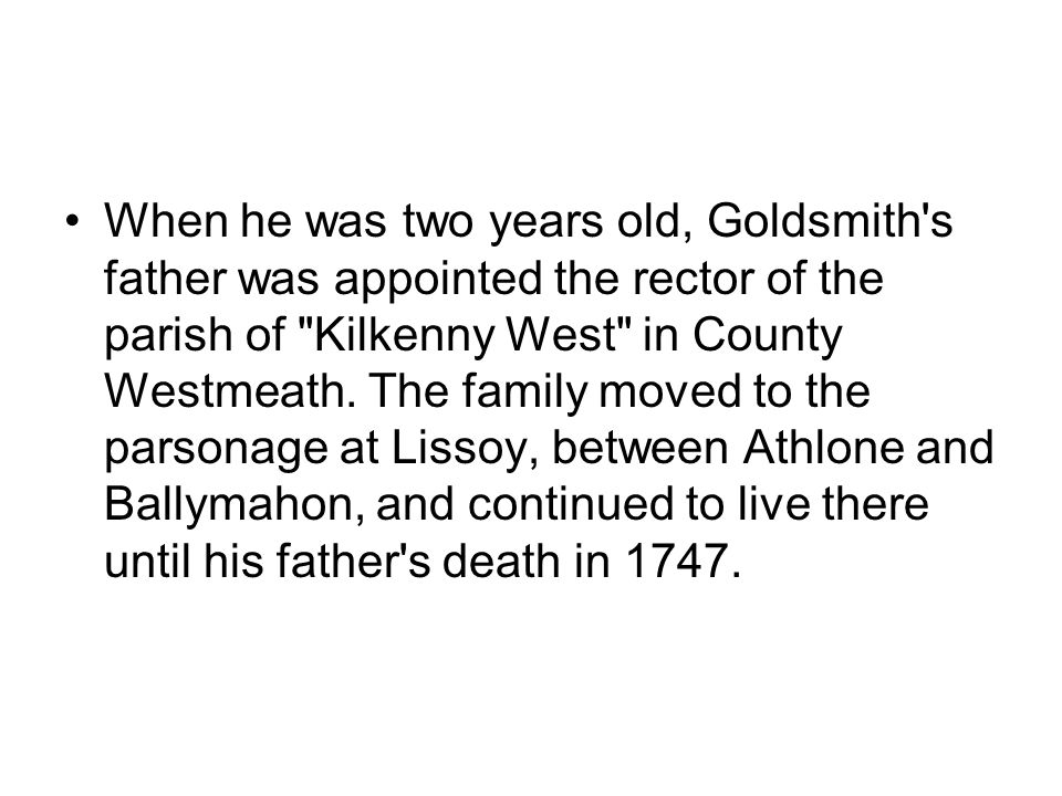 When he was two years old, Goldsmith's father was appointed the rector of the parish of