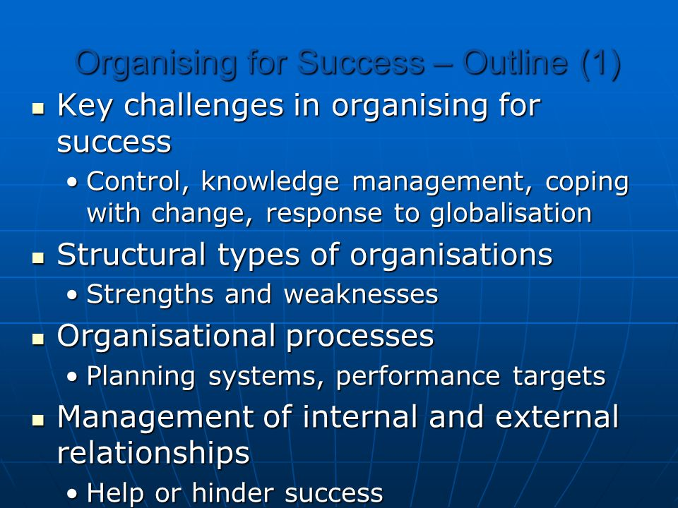Organising for Success – Outline (1) Key challenges in organising for success Key challenges in organising for success Control, knowledge management,