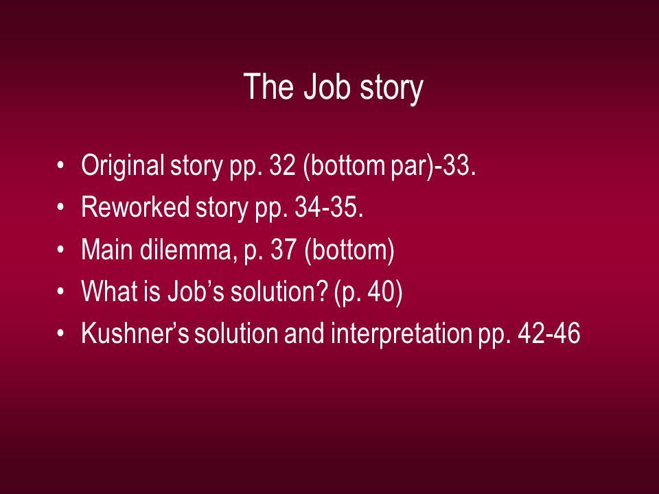 The Job story Original story pp. 32 (bottom par)-33. Reworked story pp. 34-35. Main dilemma, p. 37 (bottom) What is Job's solution? (p. 40) Kushner's
