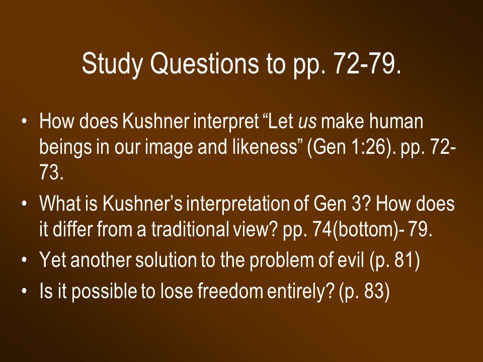 """Study Questions to pp. 72-79. How does Kushner interpret """"Let us make human beings in our image and likeness"""" (Gen 1:26). pp. 72- 73. What is Kushner'"""