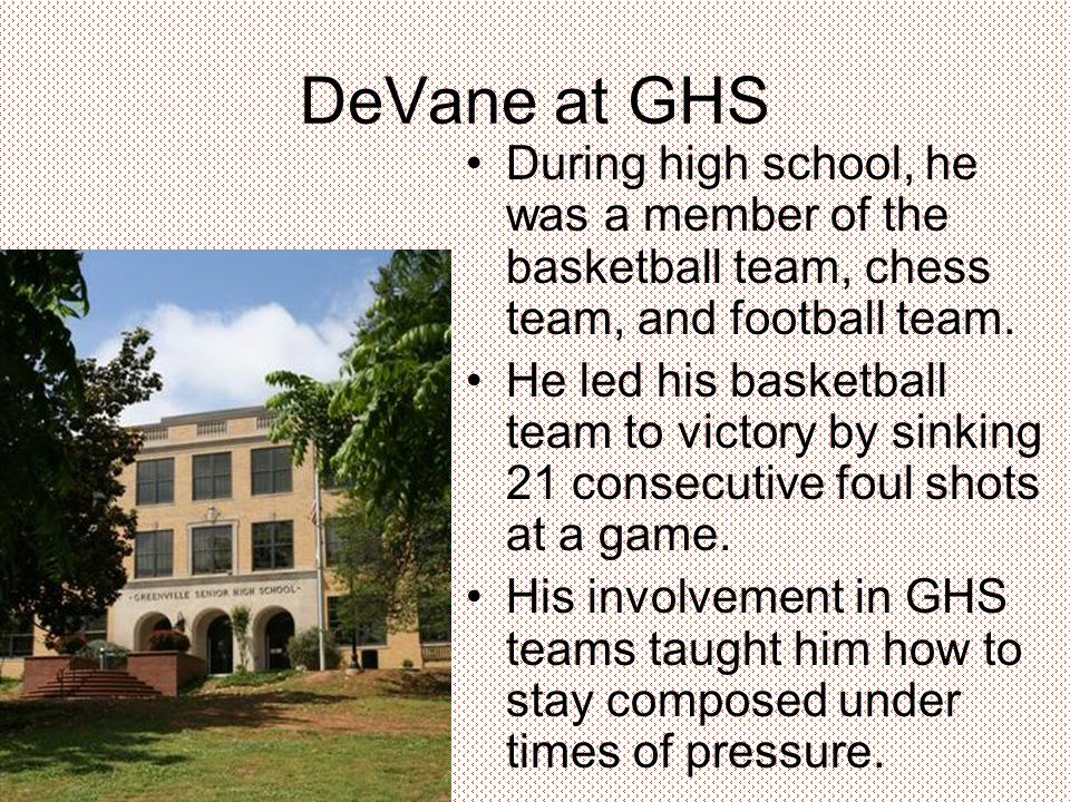 DeVane at GHS During high school, he was a member of the basketball team, chess team, and football team.
