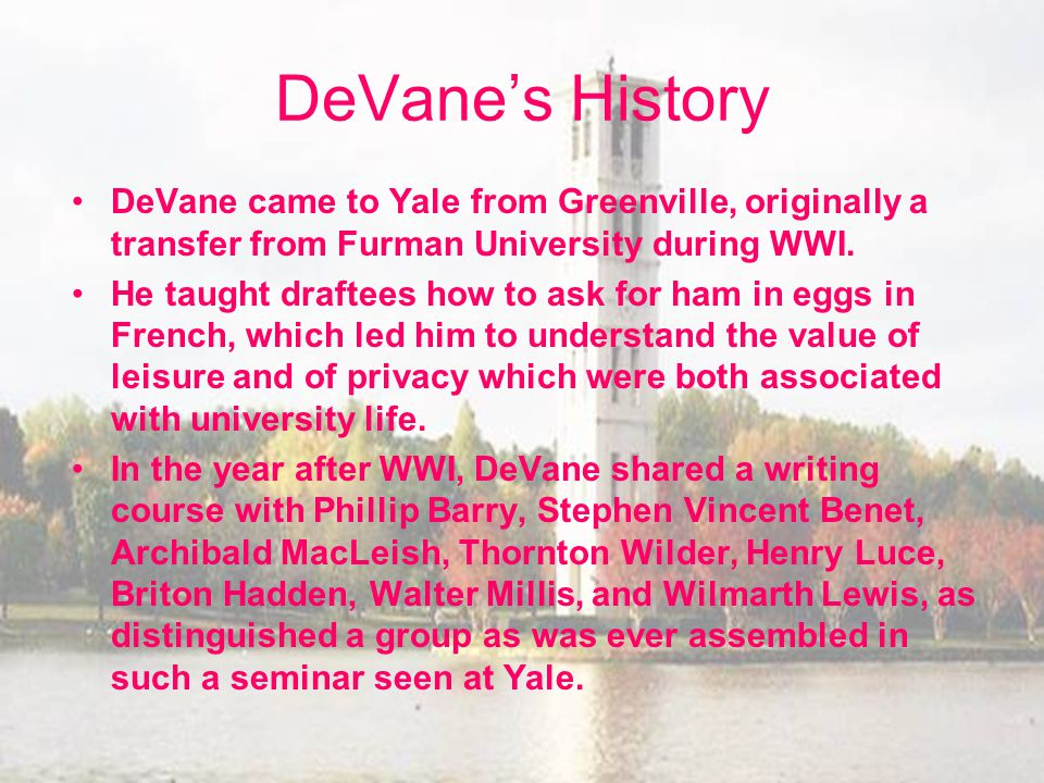 DeVane's History DeVane came to Yale from Greenville, originally a transfer from Furman University during WWI.