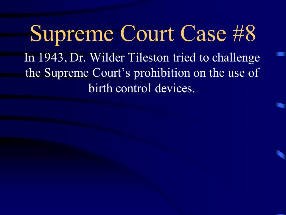 Supreme Court Case #8 In 1943, Dr.