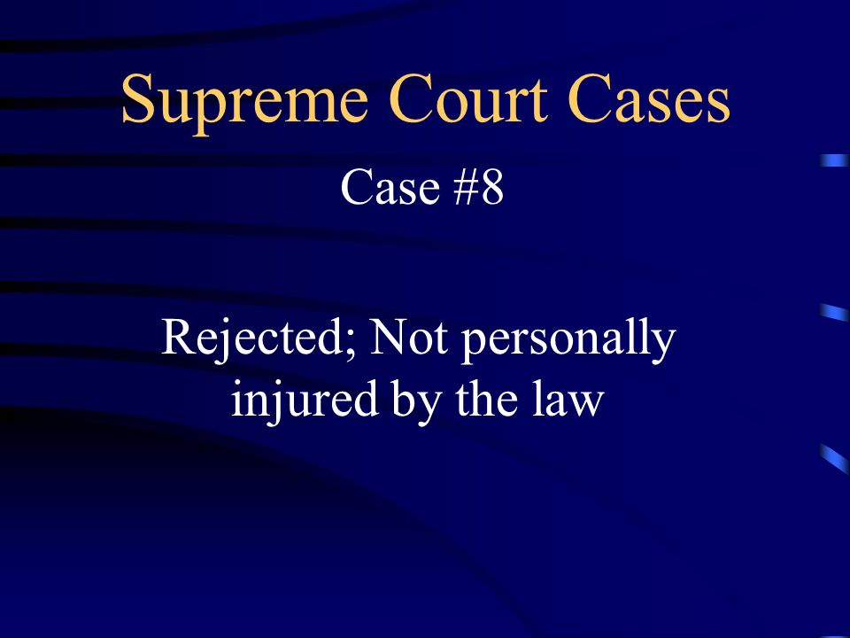 Supreme Court Cases Case #8 Rejected; Not personally injured by the law