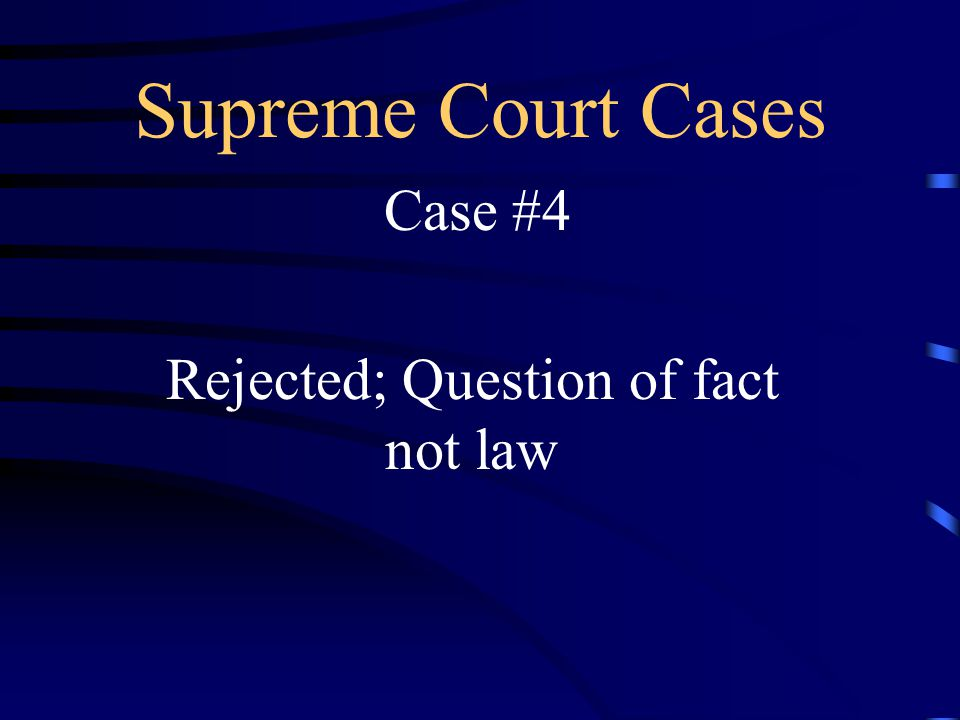 Supreme Court Cases Case #4 Rejected; Question of fact not law