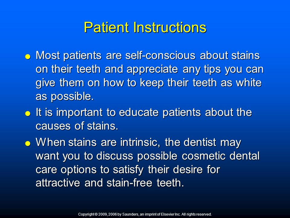 Patient Instructions  Most patients are self-conscious about stains on their teeth and appreciate any tips you can give them on how to keep their tee
