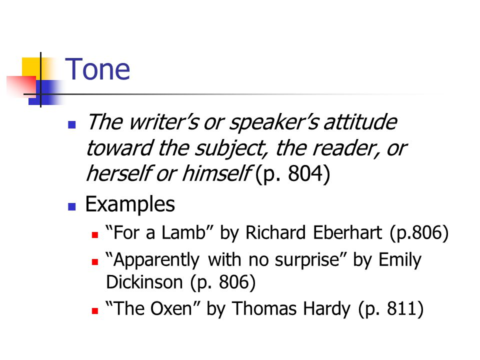 Tone The writer's or speaker's attitude toward the subject, the reader, or herself or himself (p.