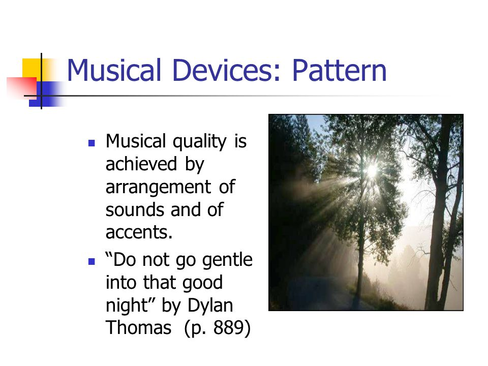 Musical Devices: Pattern Musical quality is achieved by arrangement of sounds and of accents.
