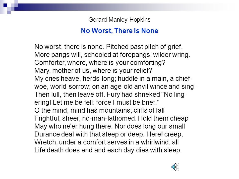 Gerard Manley Hopkins No Worst, There Is None No worst, there is none.
