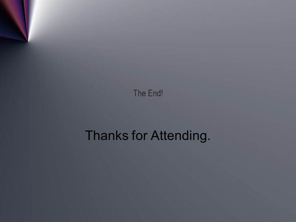 The End! Thanks for Attending.