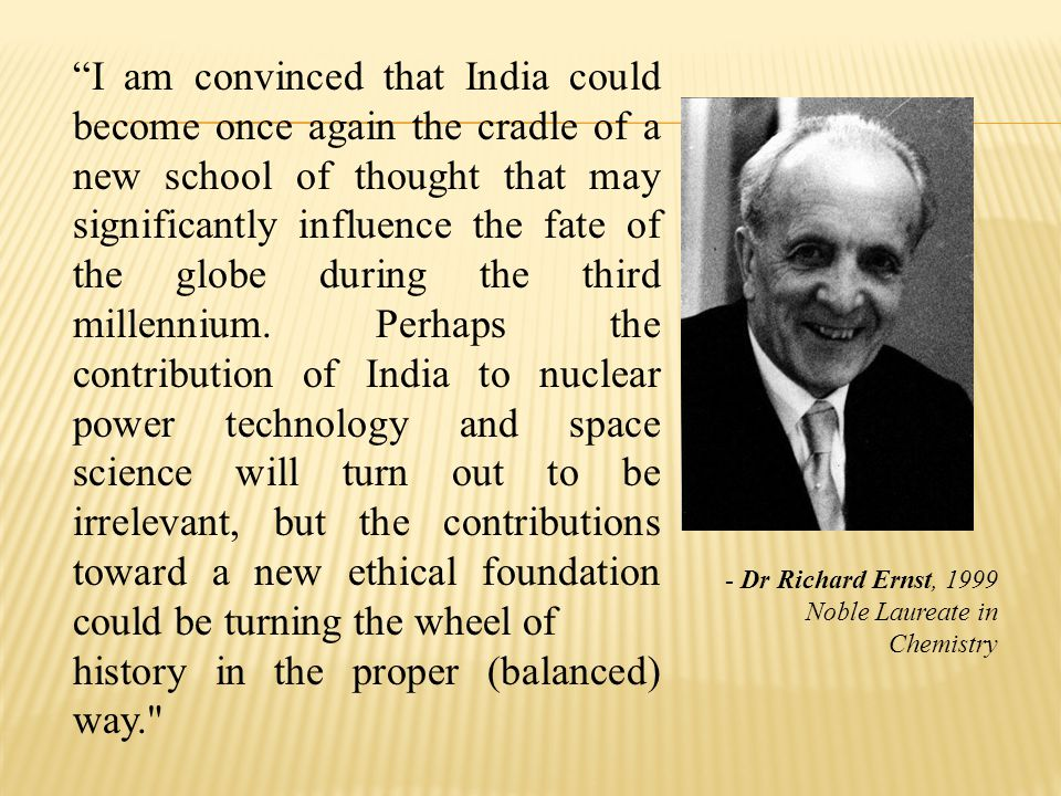 I am convinced that India could become once again the cradle of a new school of thought that may significantly influence the fate of the globe during the third millennium.