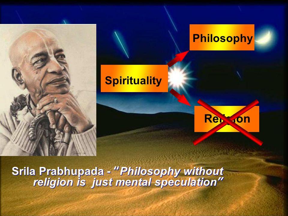 Srila Prabhupada - Philosophy without religion is just mental speculation Spirituality Philosophy Religion