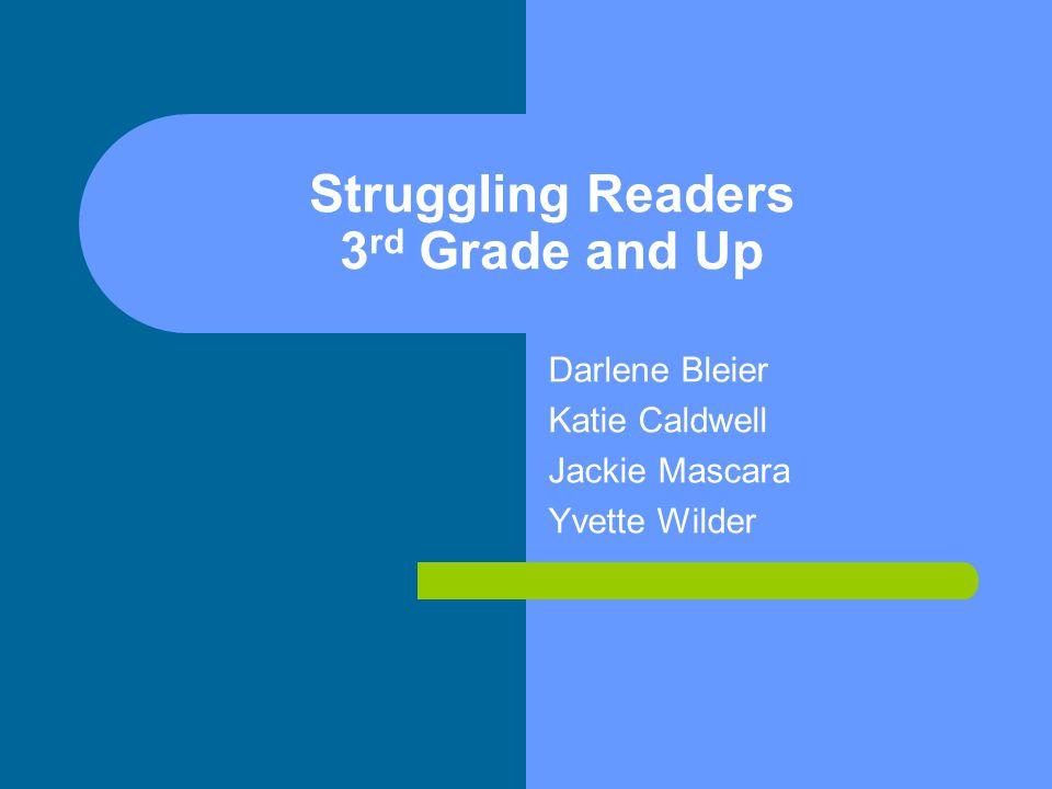 Struggling Readers 3 rd Grade and Up Darlene Bleier Katie Caldwell Jackie Mascara Yvette Wilder