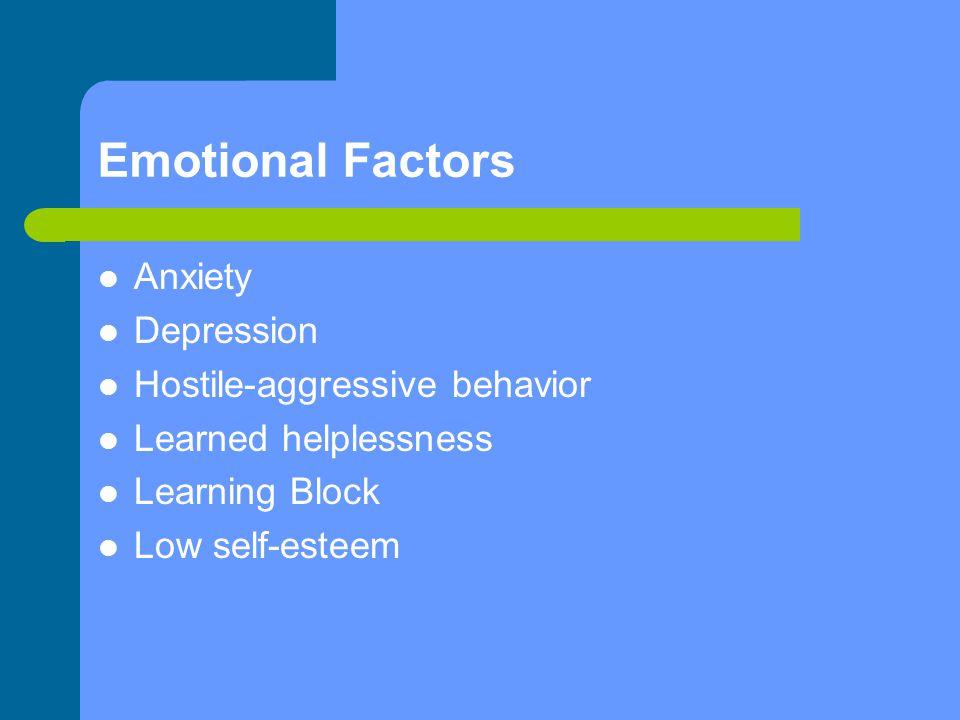 Emotional Factors Anxiety Depression Hostile-aggressive behavior Learned helplessness Learning Block Low self-esteem