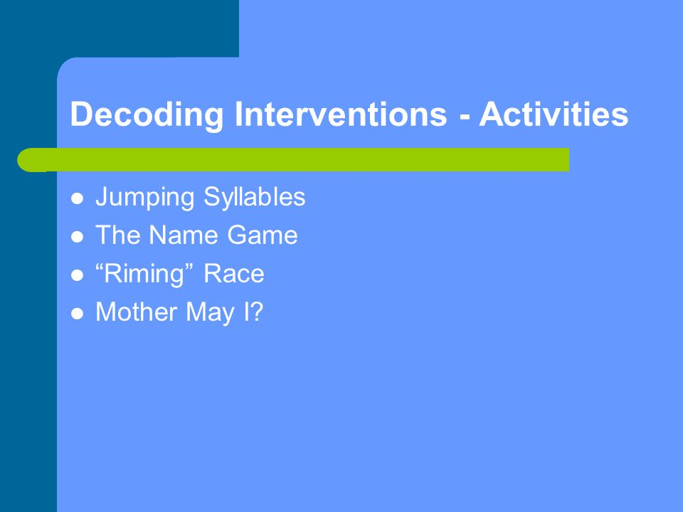 Decoding Interventions - Activities Jumping Syllables The Name Game Riming Race Mother May I
