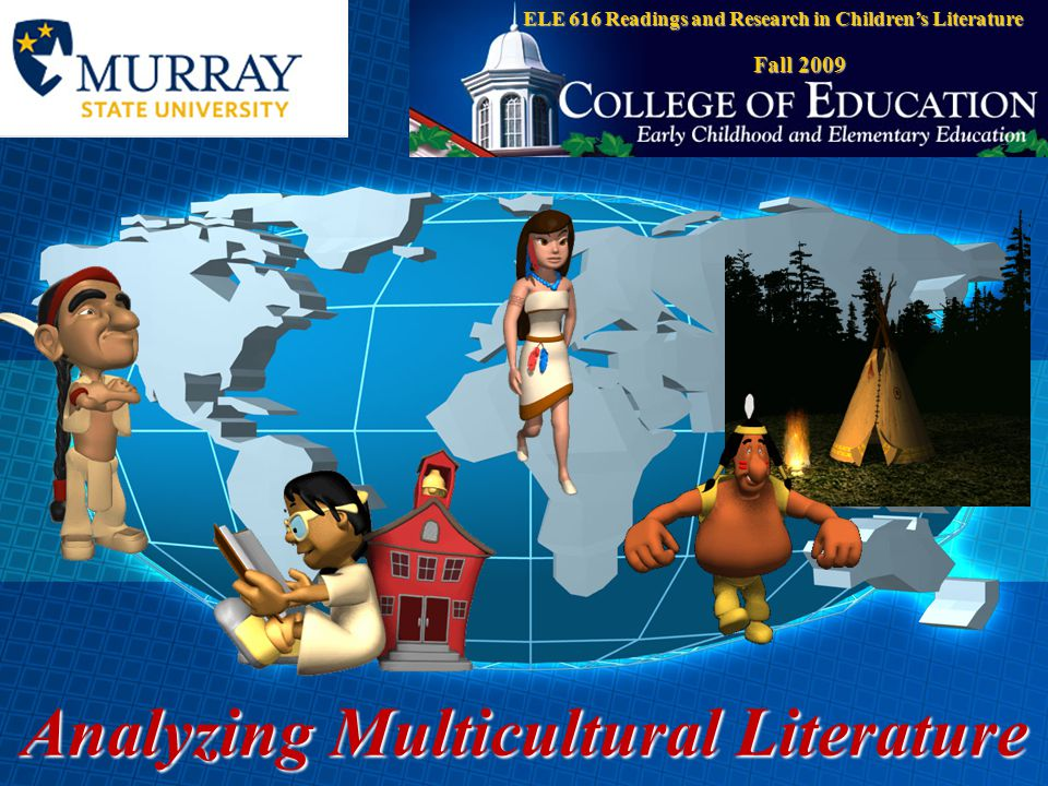 Analyzing Multicultural Literature ELE 616 Readings and Research in Children's Literature Fall 2009