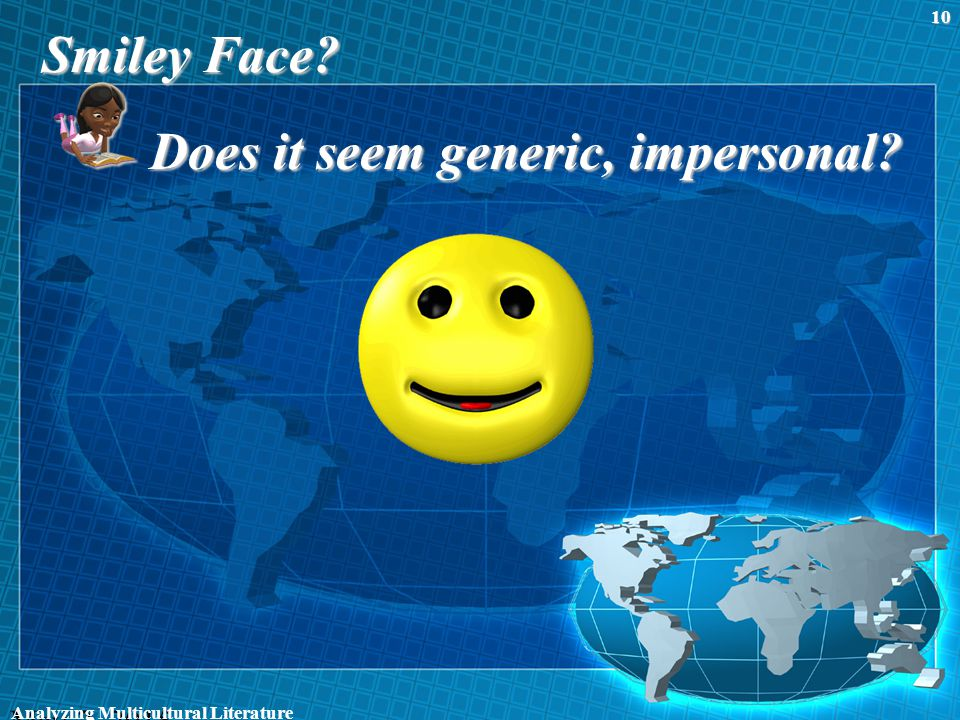 Smiley Face? Does it seem generic, impersonal? May 2, 2015 Analyzing Multicultural Literature 10