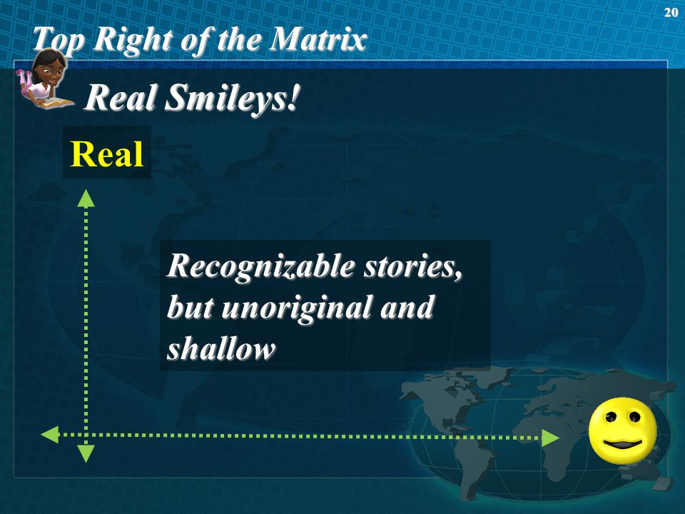 R eal Smileys! Top Right of the Matrix 20 Real Recognizable stories, but unoriginal and shallow