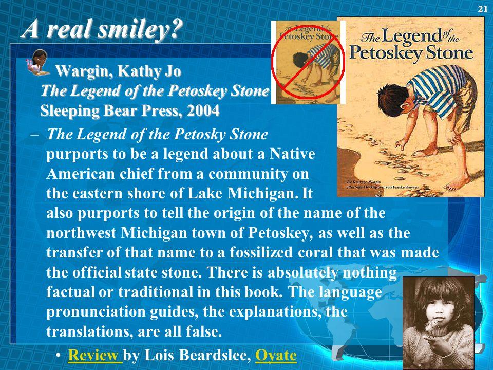 A real smiley? Wargin, Kathy Jo The Legend of the Petoskey Stone Sleeping Bear Press, 2004 –The Legend of the Petosky Stone purports to be a legend ab