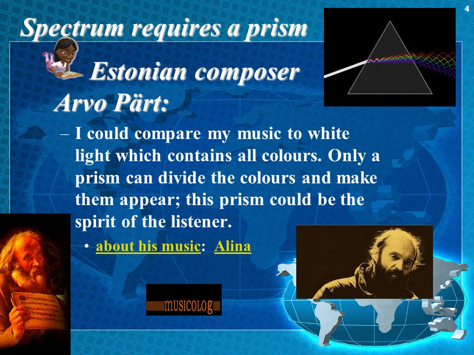Spectrum requires a prism Estonian composer Arvo Pärt: –I could compare my music to white light which contains all colours. Only a prism can divide th