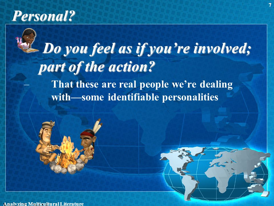 Personal? Do you feel as if you're involved; part of the action? –That these are real people we're dealing with—some identifiable personalities May 2,