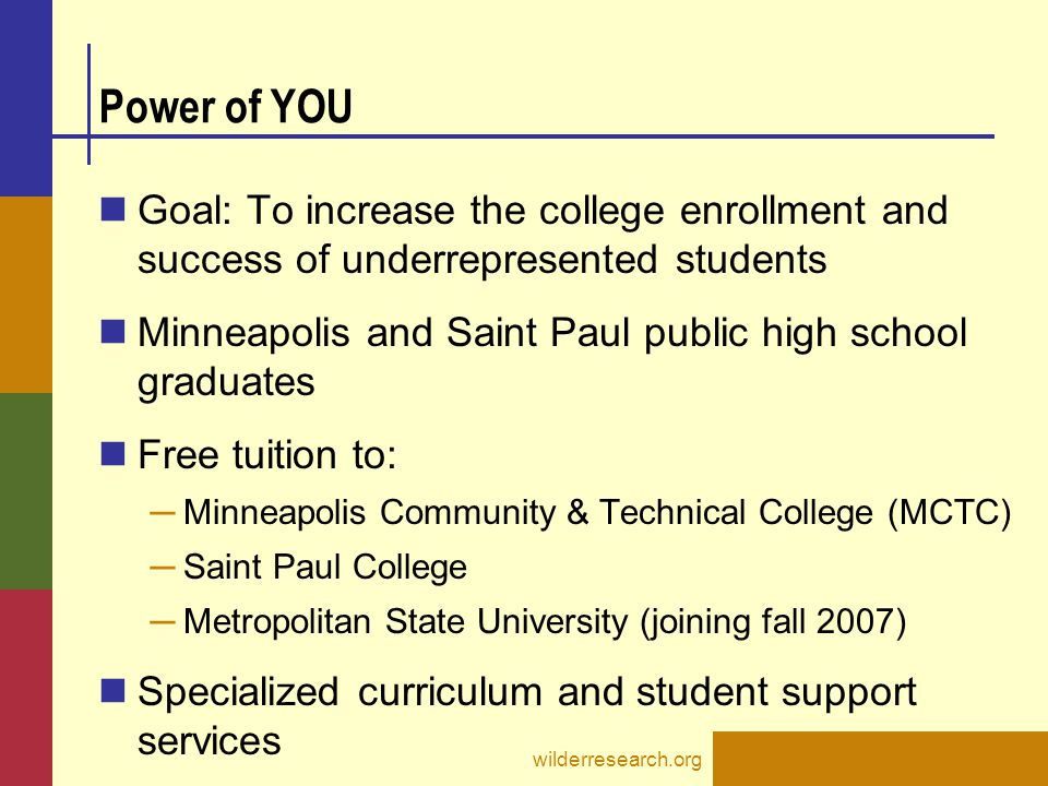 wilderresearch.org Power of YOU Components Removing Financial Barriers Support At-Risk College Students for Success Reach Out and Raise Expectations Public Policy Advocacy