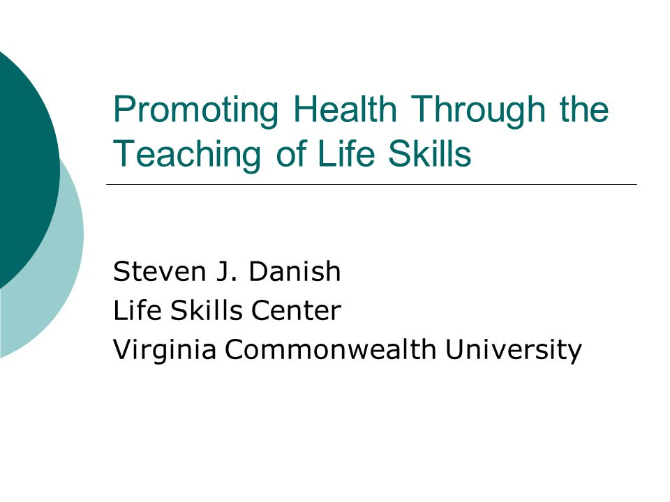 Promoting Health Through the Teaching of Life Skills Steven J.