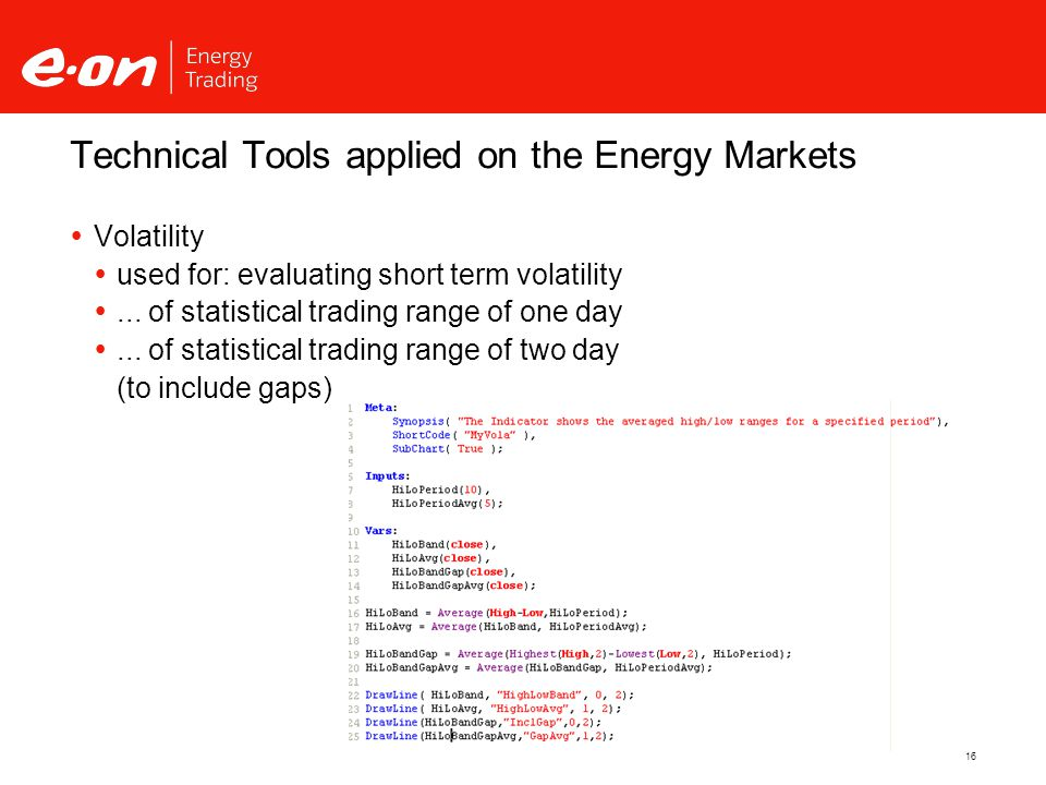 16 Technical Tools applied on the Energy Markets  Volatility  used for: evaluating short term volatility ...