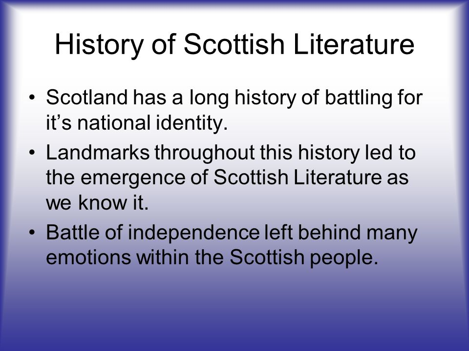 History of Scottish Literature Scotland has a long history of battling for it's national identity.