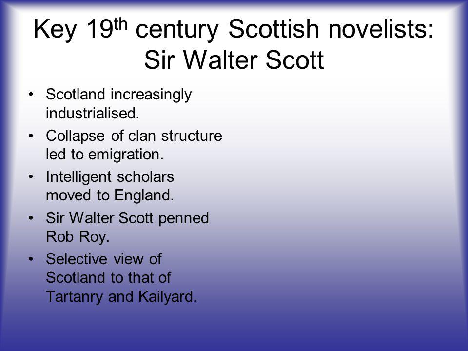 Key 19 th century Scottish novelists: Sir Walter Scott Scotland increasingly industrialised.