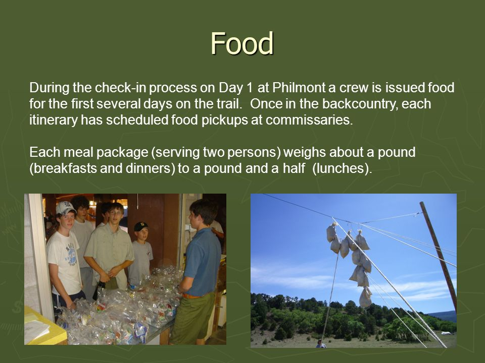 Food During the check-in process on Day 1 at Philmont a crew is issued food for the first several days on the trail.
