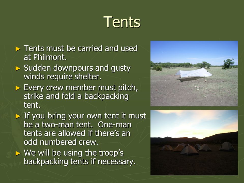 Tents ► Tents must be carried and used at Philmont.