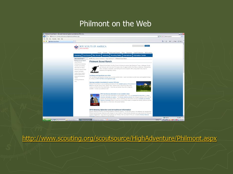 http://www.scouting.org/scoutsource/HighAdventure/Philmont.aspx Philmont on the Web