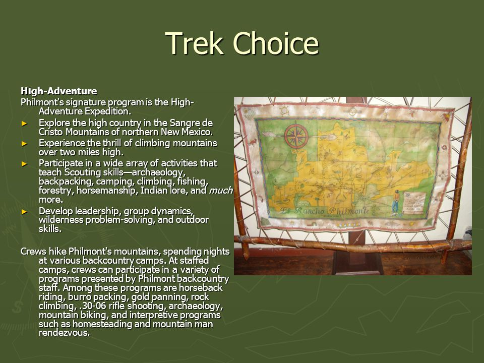Trek Choice High-Adventure Philmont s signature program is the High- Adventure Expedition.