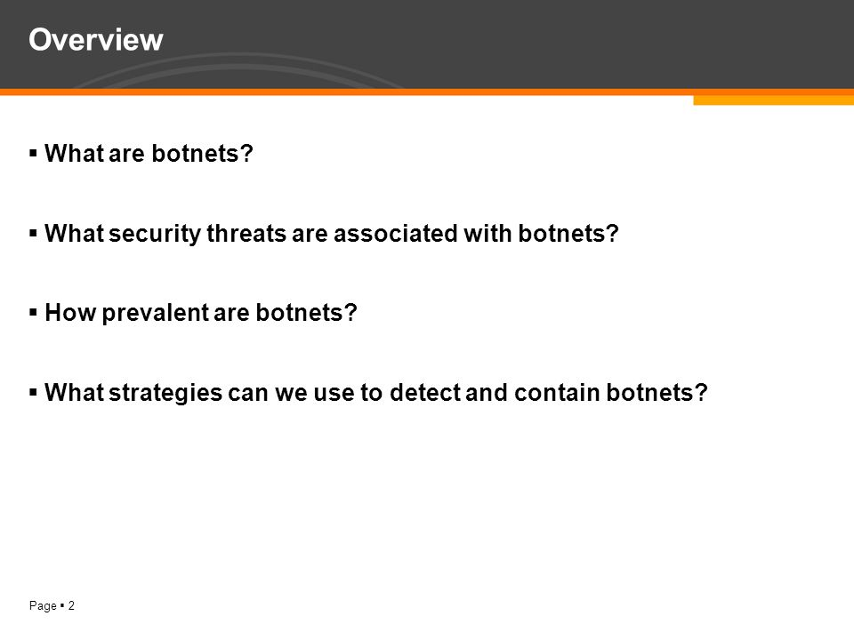 Page  2 Overview  What are botnets. What security threats are associated with botnets.