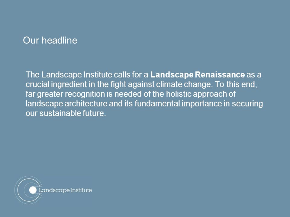 Our headline The Landscape Institute calls for a Landscape Renaissance as a crucial ingredient in the fight against climate change.