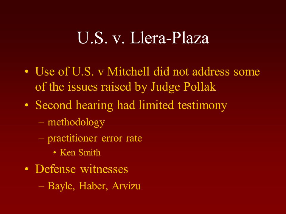 U.S. v. Llera-Plaza Judge Pollak reverses earlier decision, –with interesting comments: judge must review latent prints prior to trial, and [perceived