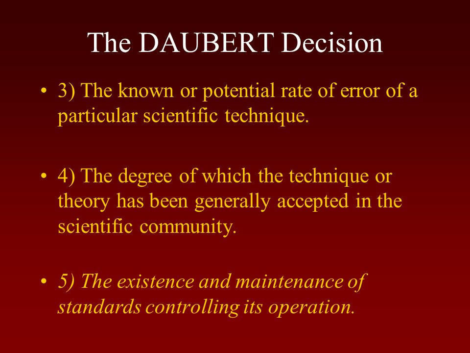 The DAUBERT Decision 3) The known or potential rate of error of a particular scientific technique.